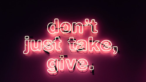 don´t just take, give.