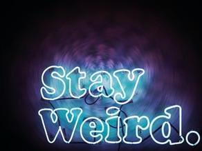 Do you feel like you are weird?