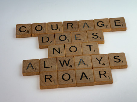 Courage...What is it and how do I get it?